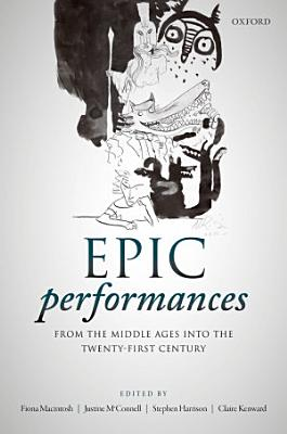 Epic Performances from the Middle Ages Into the Twenty First Century PDF