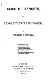 Guide to Plymouth: And Recollections of the Pilgrims