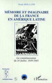 MEMOIRE ET IMAGINAIRE DE LA FRANCE EN AMERIQUE LATINE: La commémoration du 14 juillet 1939-1945