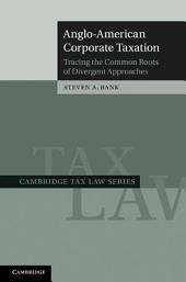Anglo-American Corporate Taxation: Tracing the Common Roots of Divergent Approaches
