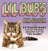 Lil BUB's Lil Book: The Extraordinary Life of the Most Amazing Cat on the Planet