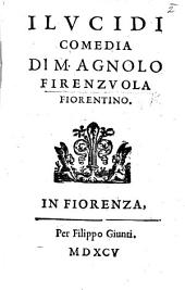 I Lucidi, Comedia in five acts and in prose. With a dedication by L. Domenichi . Few MS. notes