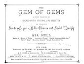 The Gem of Gems: A Choice Collection of Sacred Songs, Original and Selected, for the Use of Sunday-schools, Bible Classes and Social Worship