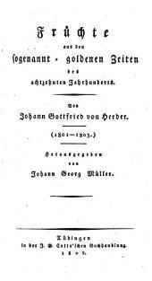Johann Gottfried von Herders sämmtliche Werke: Früchte aus den sogenannt goldenen Zeiten des achtzehnten Jahrhunderts