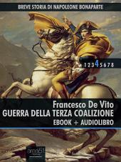 Breve storia di Napoleone Bonaparte vol. 4 (ebook + audiolibro): Guerra della Terza Coalizione