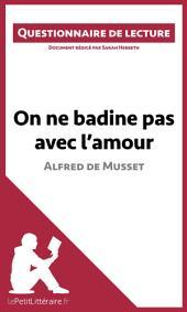 On ne badine pas avec l'amour d'Alfred de Musset: Questionnaire de lecture