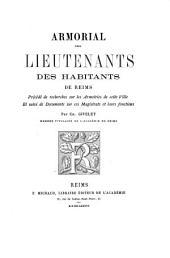 Armorial des lieutenants des habitants de Reims: Précédé de recherches sur les Armoiries de cette Ville et suivi de documents sur ces magistrats et leurs fonctions