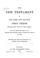 The New Testament of Our Lord and Saviour Jesus Christ: Translated Out of the Greek : Being the Version Set Forth A.D. 1611 Compared with Most Ancient Authorities and Revised A.D. 1881 ...