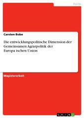 Die entwicklungspolitische Dimension der Gemeinsamen Agrarpolitik der Europäischen Union