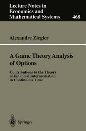 A Game Theory Analysis of Options: Contributions to the Theory of Financial Intermediation in Continuous Time