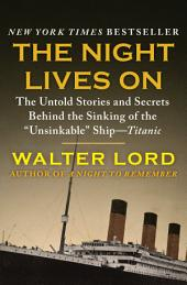 "The Night Lives On: The Untold Stories and Secrets Behind the Sinking of the ""Unsinkable"" Ship—Titanic"