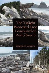 The Twilight Tree Graveyard of Rialto Beach, Washington: Scene of the Twilight Series Books and Films