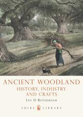 Ancient Woodland: History, Industry and Crafts
