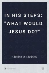 "In His Steps: ""What Would Jesus Do?"""