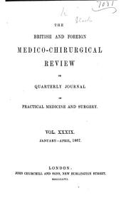 British and Foreign Medico-chirurgical Review: Or, Quarterly Journal of Practial Medicine and Surgery, Volume 39