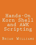 Hands-On Korn Shell and Awk Scripting