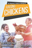 The Beginner s Guide to Raising Chickens