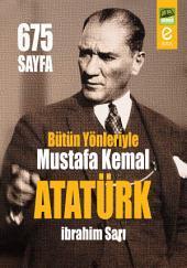 Bütün Yönleriyle Mustafa Kemal ATATÜRK: Mustafa Kemal Atatürk'ün en büyük ideali, millî sınırlarımız içinde millî birlik duygusuyla kenetlenmiş uygar bir toplum oluşturmaktı...
