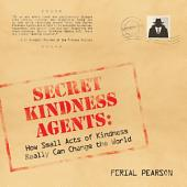 Secret Kindness Agents: How Small Acts of Kindness Really Can Change the World
