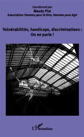 Vulnérabilités, handicaps, discriminations : On en parle !: Association Femmes pour le Dire, Femmes pour Agir