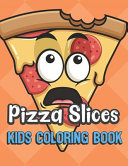 Pizza Slices Kids Coloring Book