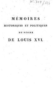 Mémoires historiques et politiques du règne de Louis XVI depuis son mariage jusqu'à sa mort: Volume1