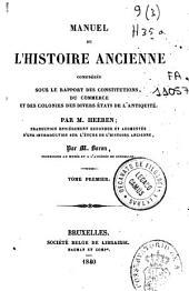 Manuel de l'histoire ancienne considéré sous le rapport des constitutions du commerce et des colonies des divers états de l'antiquité: Volume1