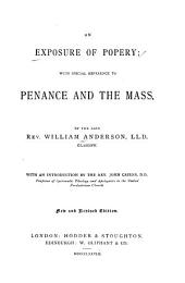 An Exposure of Popery: With Special Reference to Penance and the Mass, Volume 20