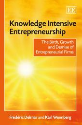 Knowledge Intensive Entrepreneurship: The Birth, Growth and Demise of Entrepreneurial Firms