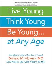 Live Young, Think Young, Be Young: . . . At Any Age