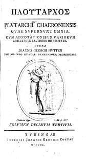 Plutarchi Chaeronensis quae supersunt omnia: Cum adnotationibus variorum adjectaque lectionis diversitate, Τόμοι 13-14