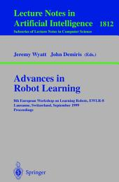 Advances in Robot Learning: 8th European Workhop on Learning Robots, EWLR-8 Lausanne, Switzerland, September 18, 1999 Proceedings