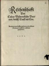 Rechenschafft von Caspar Schwenckfelds Vocation, Beruff, Lauff und Lere: an einen namhafften Gelerten aber Gotsförchtigen auff sein Ersuchen geschriben