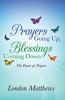 Prayers Going Up  Blessings Coming Down