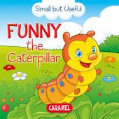 Funny the Caterpillar: Small Animals Explained to Children