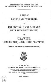 A List of Books and Pamphlets in the National Art Library, South Kensington Museum, on Drawing, Geometry, and Perspective
