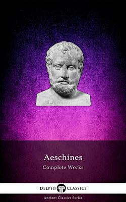 Delphi Complete Works of Aeschines  Illustrated