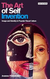 Art of Self Invention: Image and Identity in Popular Visual Culture