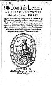 De Totivs Africae descriptione, Libri IX. Quibus non solum Africae regionum, insularium, ... in Latinam linguam conuersi Ioan. Floriano Interprete