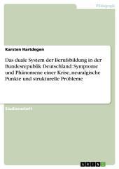 Das duale System der Berufsbildung in der Bundesrepublik Deutschland: Symptome und Phänomene einer Krise, neuralgische Punkte und strukturelle Probleme