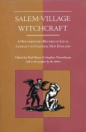 Salem-Village Witchcraft: A Documentary Record of Local Conflict in Colonial New England
