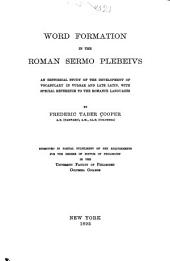 Word Formation in the Roman Sermo Plebeivs: An Historical Study of the Development of Vocabulary in Vulgar and Late Latin, with Special Reference to the Romance Languages ...