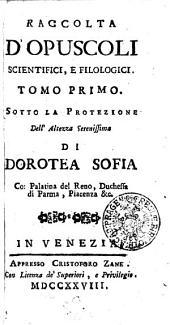 RACCOLTA D'OPUSCOLI SCIENTIFICI, E FILOLOGICI.: TOMO PRIMO, Volume 1