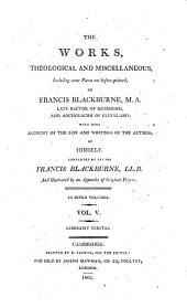 The works theological and miscellaneous ... of Francis Blackburne, with some account of the life and writings of the author, by himself; completed by his son, F. Blackburne: Volume 5