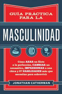Guía práctica para la masculinidad