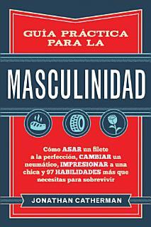Gu  a pr  ctica para la masculinidad Book