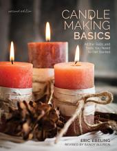 Candle Making Basics: All the Skills and Tools You Need to Get Started, Edition 2
