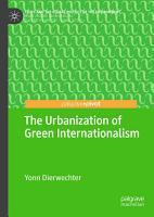 The Urbanization of Green Internationalism PDF