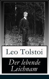 Der lebende Leichnam (Vollständige deutsche Ausgabe): Das spannende Theaterstück/Drama des russischen Autors Lew Tolstoi