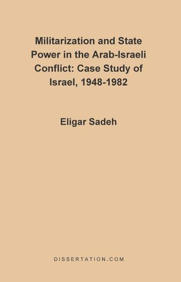 Militarization and State Power in the Arab Israeli Conflict PDF